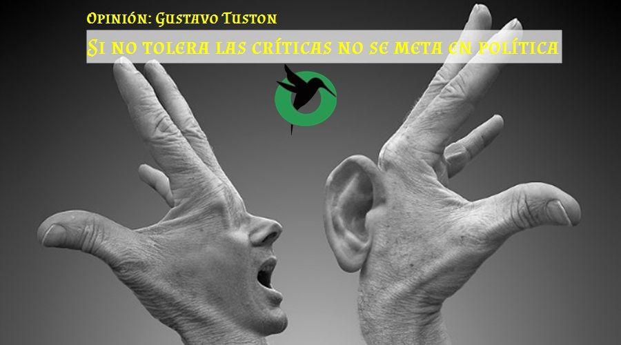 Opinión : Si no tolera las críticas no se meta en política