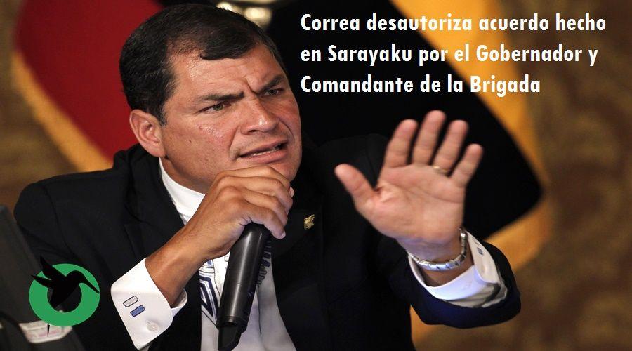 Correa desautoriza acuerdo hecho en Sarayaku por el Gobernador y Comandante de la Brigada