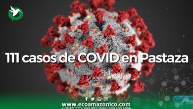 111 casos de COVID-19 en Pastaza